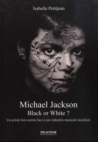 Isabelle Petitjean - Michael Jackson - Black or White ? Un artiste hors norme face à une industrie musicale racialisée.