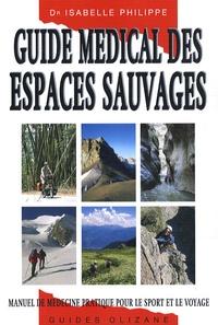 Isabelle Philippe - Guide médical des espaces sauvages - Manuel de médecine pratique pour le sport et le voyage.