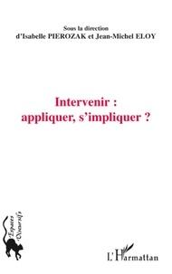 Isabelle Pierozak - Intervenir : appliquer, s'impliquer ?.