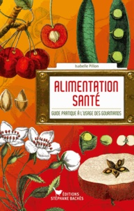 Isabelle Pillon - Alimentation santé - Guide pratique à l'usage des gourmands.