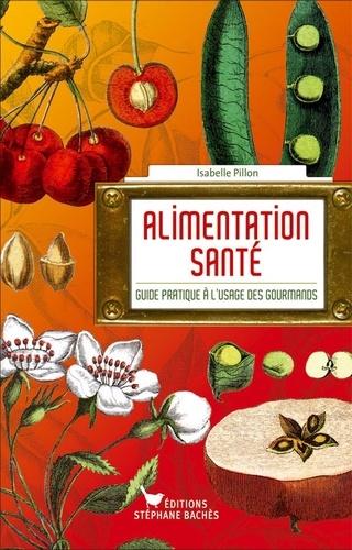Alimentation santé. Guide pratique à l'usage des gourmands