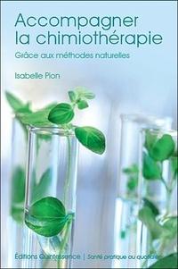 Isabelle Pion - Accompagner la chimiothérapie - Grâce aux méthodes naturelles.