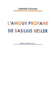 Isabelle Pouchin - L'amour profane de Basilius Besler.