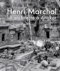 Isabelle Poujol - Henri Marchal, une vie pour Angkor.