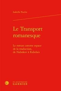 Isabelle Poulin - Le transport romanesque - Le roman comme espace de la traduction, de Nabokov à Rabelais.