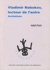Isabelle Poulin - Vladimir Nabokov, lecteur de l'autre. - Incitation.