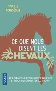 Isabelle Pouysegur - Ce que nous disent les chevaux - Un cheminement vers l'écologie intérieure.