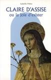 Isabelle Prêtre - Claire d'Assise ou La joie d'exister.