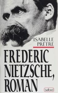 Isabelle Prêtre - Fréderic Nietzsche, roman.