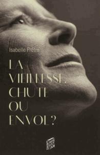 Isabelle Prêtre - La vieillesse, chute ou envol ?.