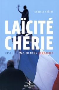 Isabelle Prêtre - Laïcité chérie... - Jusqu'où vas-tu nous conduire ?.