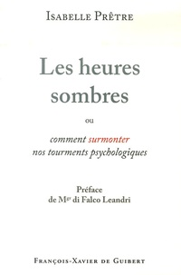 Isabelle Prêtre - Les heures sombres - Ou comment surmonter nos tourments psychologiques.