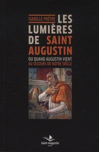 Isabelle Prêtre - Les lumières de saint Augustin - Ou quand Augustin vient au secours de notre siècle.