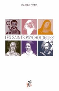 Isabelle Prêtre - Les saints psychologues.