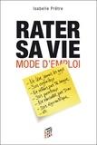 Isabelle Prêtre - Rater sa vie mode d'emploi.