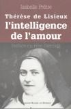 Isabelle Prêtre - Thérèse de Lisieux ou l'intelligence de l'amour.