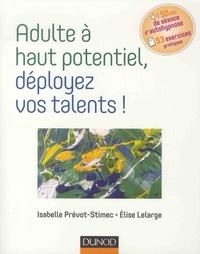 Isabelle Prévot-Stimec et Elise Lelarge - Adulte à haut potentiel, déployez vos talents !.