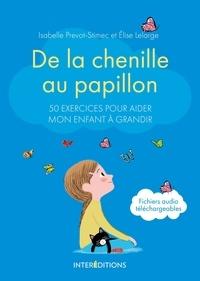 Isabelle Prévot-Stimec et Elise Lelarge - De la chenille au papillon - 50 exercices pour aider mon enfant à grandir.