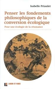 Isabelle Priaulet - Penser les fondements philosophiques de la conversion écologique - Pour une écologie de la résonance.