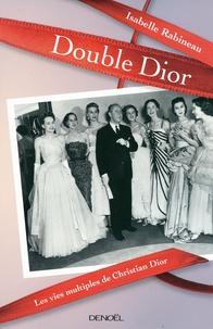 Isabelle Rabineau - Double Dior - Les vies multiples de Christian Dior.