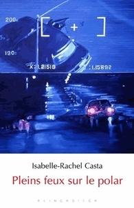 Isabelle-Rachel Casta - Pleins feux sur le polar.