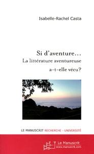 Isabelle-Rachel Casta - Si d'aventure... - La littérature aventureuse a-t-elle vécu ?.