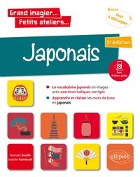 Isabelle Raimbault et Nathalie Rouillé - Grand imagier... Petits ateliers... Japonais en images avec exercices ludiques. Apprendre et réviser les mots de base. (A1) (fichiers audio) 2e édition.