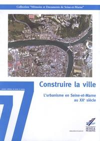 Isabelle Rambaud - Construire la ville - L'urbanisme en Seine-et-Marne au XXe siècle.
