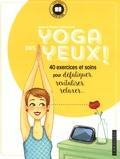 Isabelle Ramuz-VanDamme - Yoga des yeux ! - 40 exercices et soins pour défatiguer, revitaliser, relaxer....
