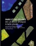 Isabelle Renaud-Chamska et Antoine Le Bas - Paris et ses églises de la Belle Epoque à nos jours.