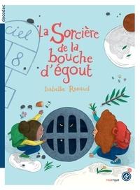 Isabelle Renaud et Juliette Barbanègre - La sorcière de la bouche d'égout.