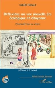 Isabelle Richaud - Réflexions sur une nouvelle ère écologique et citoyenne - L'humanité face au miroir.
