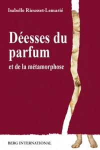 """Isabelle Rieusset-Lemarié - Déesses du parfum et de la métamorphose - """"Puissance sacrée et politique de l'Eros""""."""