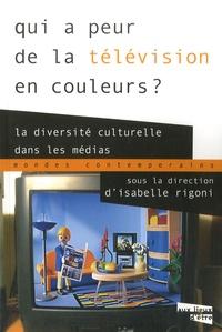 Isabelle Rigoni - Qui a peur de la télévision en couleurs ? - La diversité culturelle dans les médias.