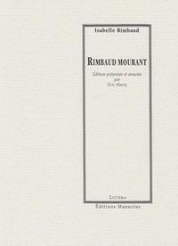 Isabelle Rimbaud et Eric Marty - Rimbaud mourant.
