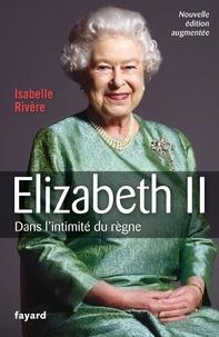 Isabelle Rivère - Elizabeth II - Dans l'intimité du règne.