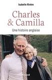 Isabelle Rivière - Charles et Camilla - Une histoire anglaise.