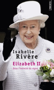 Isabelle Rivière - Elizabeth II, dans l'intimité du règne.
