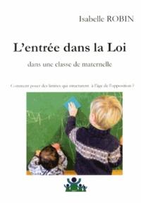 Isabelle Robin - L'entrée dans la Loi dans une classe maternelle - Comment poser des limites qui structurent à l'âge de l'opposition ?.
