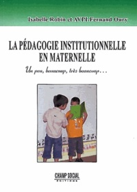 Isabelle Robin et  AVPI Fernand Oury - La pédagogie institutionnelle à l'école maternelle - Un peu, beaucoup, très beaucoup....