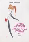 Isabelle Rochemaure - Le coeur à l'envers mais la tête à l'endroit.