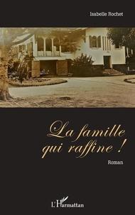 Isabelle Rochet - La famille qui raffine !.