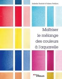 Isabelle Roelofs et Fabien Petillion - Maîtriser le mélange des couleurs à l'aquarelle.