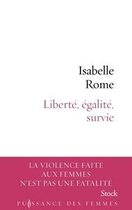 Isabelle Rome - Liberté, égalité, survie.