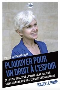 Isabelle Rome - Plaidoyer pour un droit à l'espoir - De la cour d'assises à la banlieue, le dialogue singulier d'une juge avec les jeunes des quartiers.