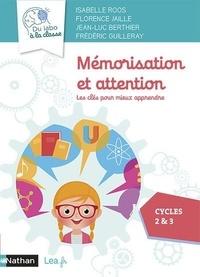 Isabelle Roos et Florence Jaille - Mémorisation et attention cycles 2 & 3 - Les clés pour mieux apprendre.