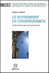 Isabelle Rorive - Le revirement de jurisprudence - Etude de droit anglais et de droit belge.