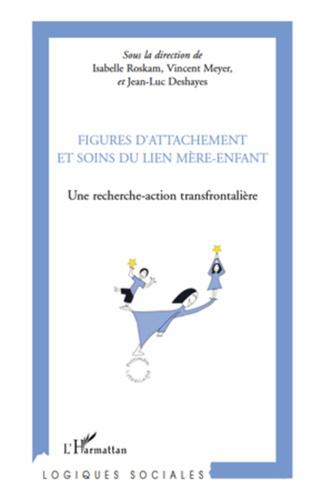 Isabelle Roskam et Vincent Meyer - Figures d'attachement et soins du lien mère-enfant - Une recherche-action transfrontalière.