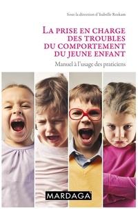 Isabelle Roskam - La prise en charge des troubles du comportement du jeune enfant - Manuel à l'usage des praticiens.