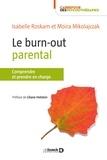 Isabelle Roskam et Moïra Mikolajczak - Le burn-out parental - Comprendre, diagnostiquer et prendre en charge.